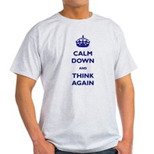 Calm Down And Think Again T-Shirt