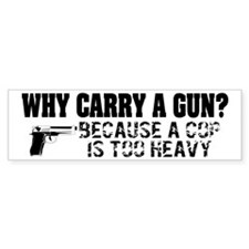 Why Carry A Gun? Bumper Sticker