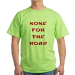 None for the Road Green T-Shirt