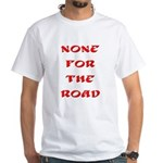 None for the Road White T-Shirt