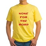 None for the Road Yellow T-Shirt