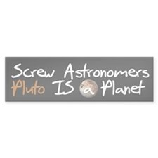 Screw Astronomer Pluto is a P Bumper Bumper Sticker
