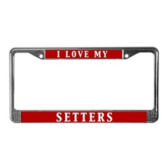 I Love My Setters License Plate Frame