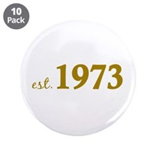 "Est 1973 (Born in 1973) 3.5"" Button (10 pack)"