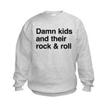 Damn kids and their rock and roll Sweatshirt