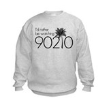 Id rather be watching 90210 Sweatshirt