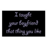 I Taught Your Boyfriend Rectangle Decal