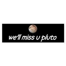 We'll Miss You Pluto Bumper Bumper Sticker