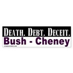Death Debt Deceit Bush Bumper Sticker
