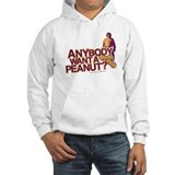 Anybody Want A Peanut? Hoodie Sweatshirt