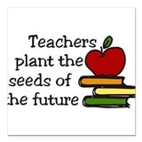 "Teachers Plant Seeds Square Car Magnet 3"" x 3"""