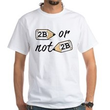 2B or not 2b Shirt