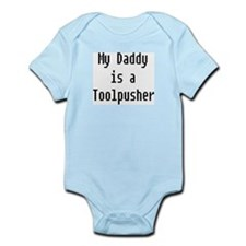 My Daddy is a Toolpusher Infant Bodysuit