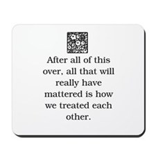 HOW WE TREAT EACH OTHER (ORIGINAL) Mousepad