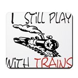 """I Still Play with Trains"" Mousepad"