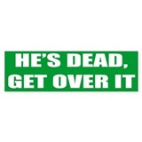 Bumper Sticker - He's Dead, Get Over It.