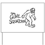 Gone Squatchin Yard Sign