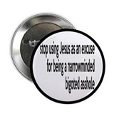 "Stop Using Jesus As An Excuse 2.25"" Button"