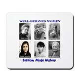 Well-Behaved Women Seldom Make History Mousepad