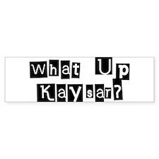 What up Kaysar? Bumper Bumper Sticker