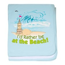 I'd rather be at the Beach! baby blanket