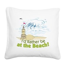 I'd rather be at the Beach! Square Canvas Pillow