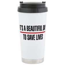 Its a Beautiful Day to Save Lives Ceramic Travel M