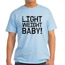Light Weight Baby! T-Shirt