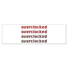 OVERCLOCKED!!! Bumper Bumper Sticker