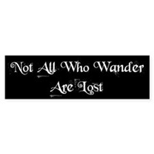"""Not All Who Wander Are Lost"" Bumper Bumper Sticker"