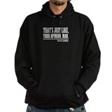 Your Opinion Man Hoodie