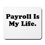 Payroll Is My Life Motivational Mousepad