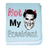 Mitt Romney Is NOT My President baby blanket