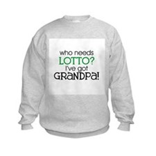 Who needs lotto? (Grandpa) Sweatshirt