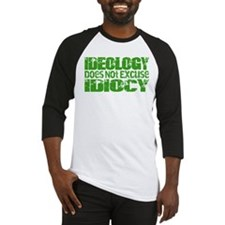 Ideology Does Not Excuse Idiocy Design Baseball Je