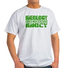 Ideology Does Not Excuse Idiocy Design T-Shirt