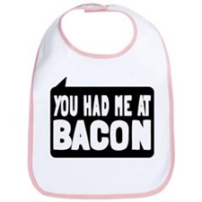 You Had Me At Bacon Bib