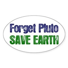 Forget Pluto Save Earth Oval Decal