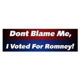 Dont Blame me Voted For Romney Bumper Stickers