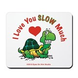 I Love You Slow Much Turtle Mousepad