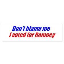 Dont blame me Bumper Bumper Sticker