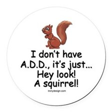 I Don't Have A.D.D. Squirrel Round Car Magnet