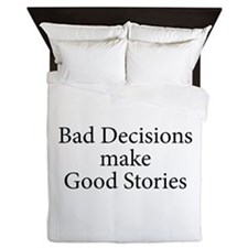 Bad decisions make great stories. Queen Duvet
