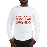 You can't scare me. I have two daughters. Long Sle