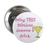 Being THIS fabulous deserves a drink. 2.25&quot; Button