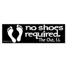 "No Shoes Required ""The Out"" Bumper Sticker"