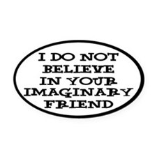 I Don't Believe In Your Imaginary Friend Oval Car