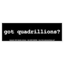got quadrillions? Bumper Sticker