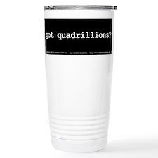got quadrillions? Travel Mug