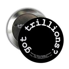"got trillions? 2.25"" Button"